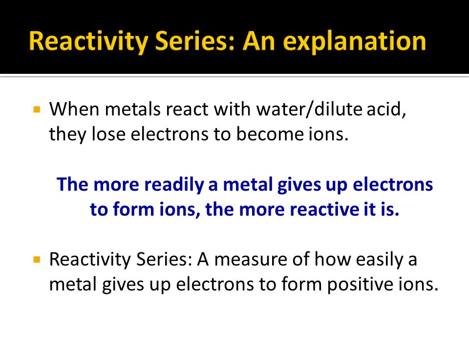  When metals react with water/dilute acid, they lose electrons to become ions. The more readily a metal gives up electrons to form ions, the more rea