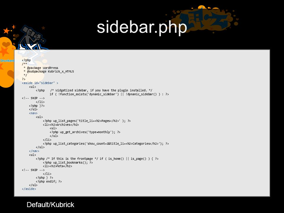 sidebar.php < php /** * @package WordPress * @subpackage Kubrick_x_HTML5 */ > < php /* Widgetized sidebar, if you have the plugin installed.