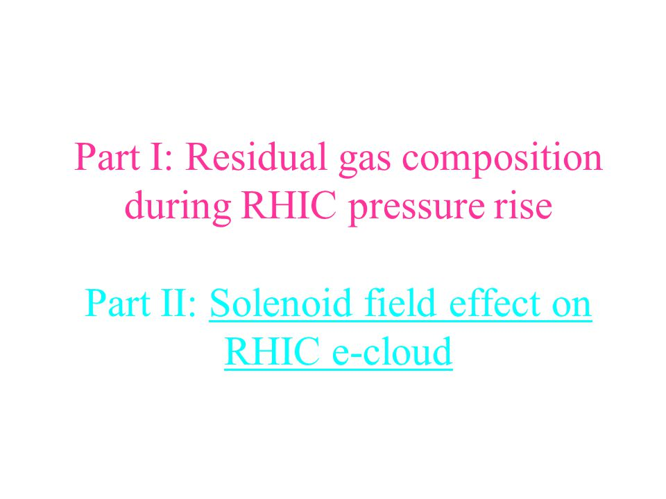Part I: Residual gas composition during RHIC pressure rise Part II: Solenoid field effect on RHIC e-cloud