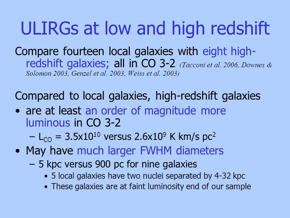 ULIRGs at low and high redshift Compare fourteen local galaxies with eight high- redshift galaxies; all in CO 3-2 (Tacconi et al.
