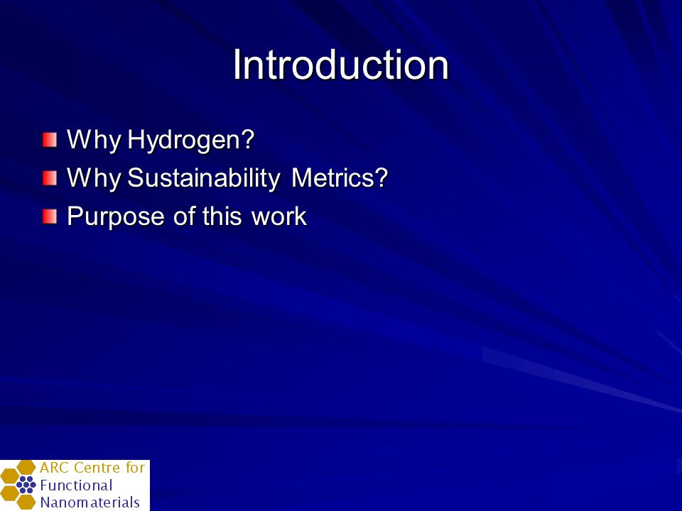 Introduction Why Hydrogen? Why Sustainability Metrics? Purpose of this work