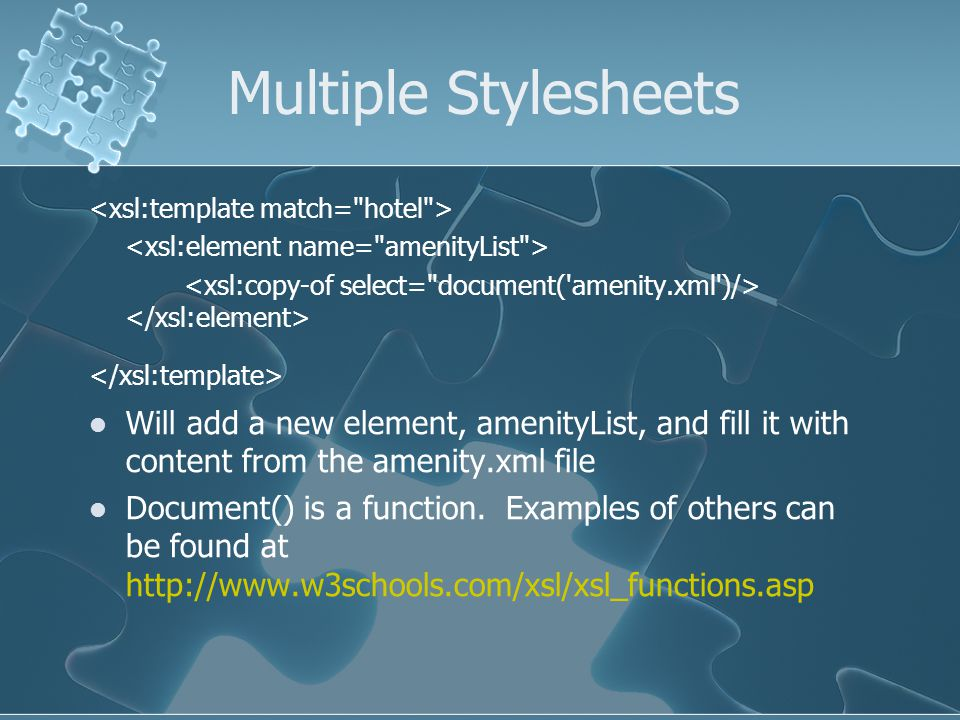 Multiple Stylesheets Will add a new element, amenityList, and fill it with content from the amenity.xml file Document() is a function.