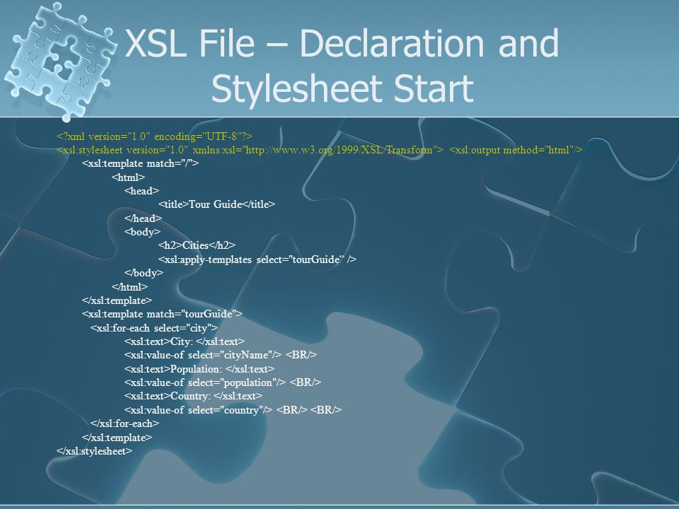 XSL File – Template and Output Tour Guide Cities City: Population: Country: Output element attributes Listed in the chapter
