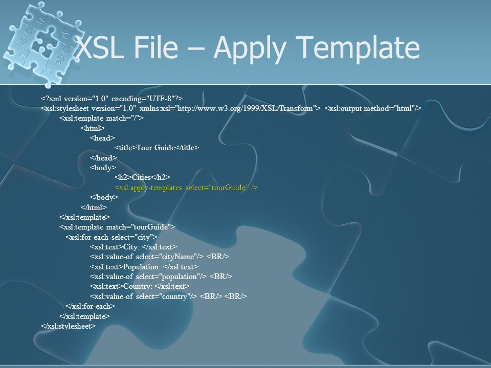 XSL File – Apply Template Tour Guide Cities City: Population: Country: