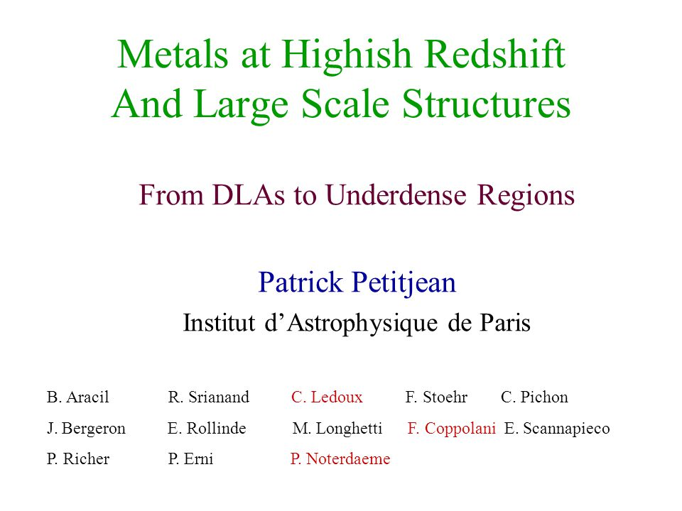 Metals at Highish Redshift And Large Scale Structures From DLAs to Underdense Regions Patrick Petitjean Institut d'Astrophysique de Paris B.