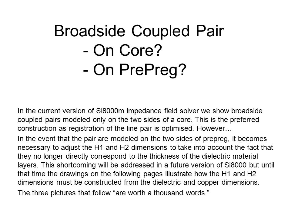 Broadside Coupled Pair - On Core? - On PrePreg? In the current version of Si8000m impedance field solver we show broadside coupled pairs modeled only