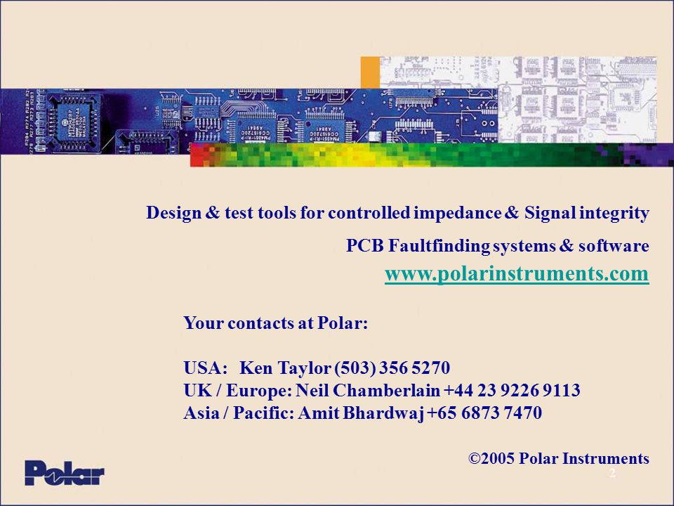 Design & test tools for controlled impedance & Signal integrity PCB Faultfinding systems & software www.polarinstruments.com www.polarinstruments.com