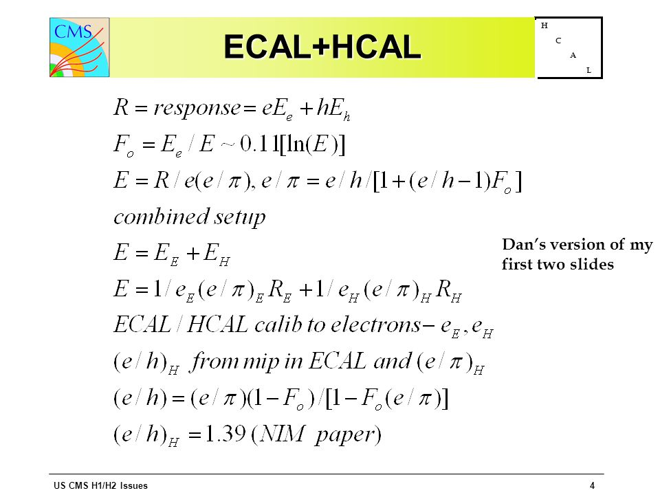 US CMS H1/H2 Issues4 H C A LECAL+HCALECAL+HCAL Dan's version of my first two slides