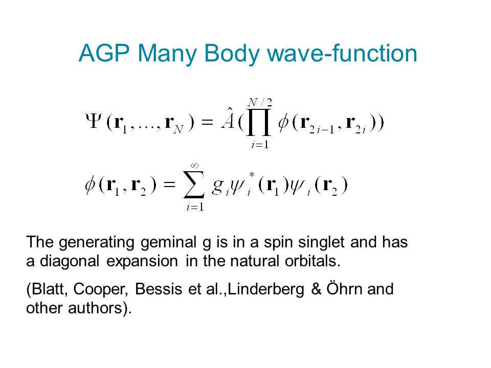 AGP Many Body wave-function The generating geminal g is in a spin singlet and has a diagonal expansion in the natural orbitals. (Blatt, Cooper, Bessis