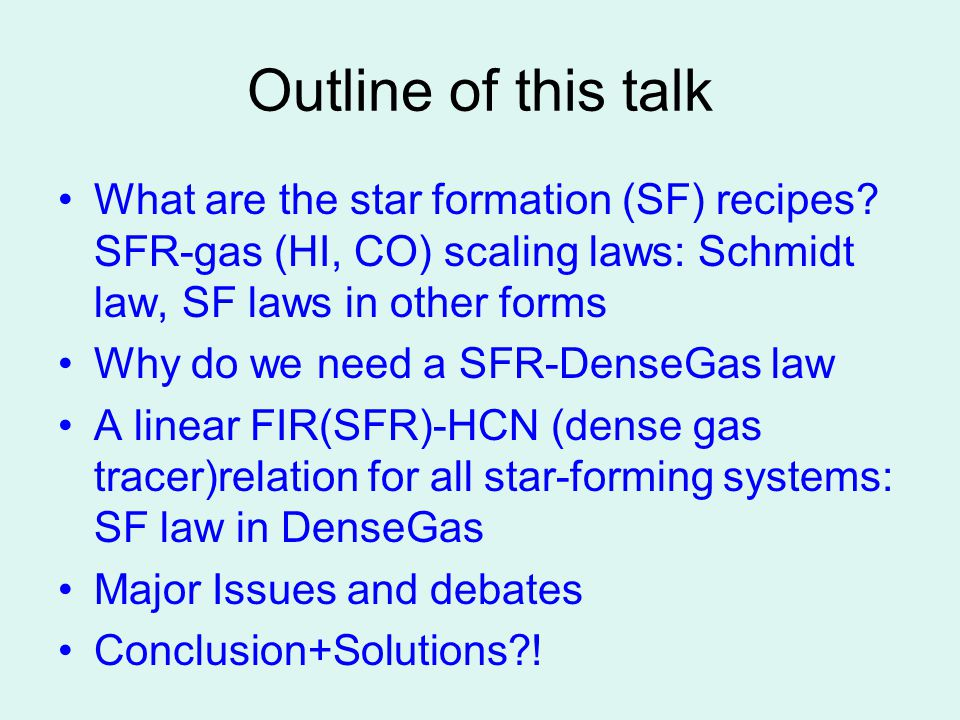 Outline of this talk What are the star formation (SF) recipes? SFR-gas (HI, CO) scaling laws: Schmidt law, SF laws in other forms Why do we need a SFR