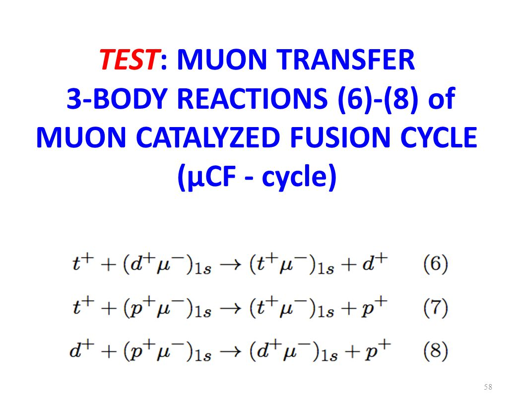 TEST: MUON TRANSFER 3-BODY REACTIONS (6)-(8) of MUON CATALYZED FUSION CYCLE (μCF - cycle) 58