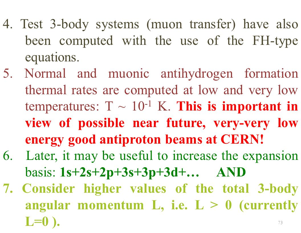 73 4. Test 3-body systems (muon transfer) have also been computed with the use of the FH-type equations. 5. Normal and muonic antihydrogen formation t