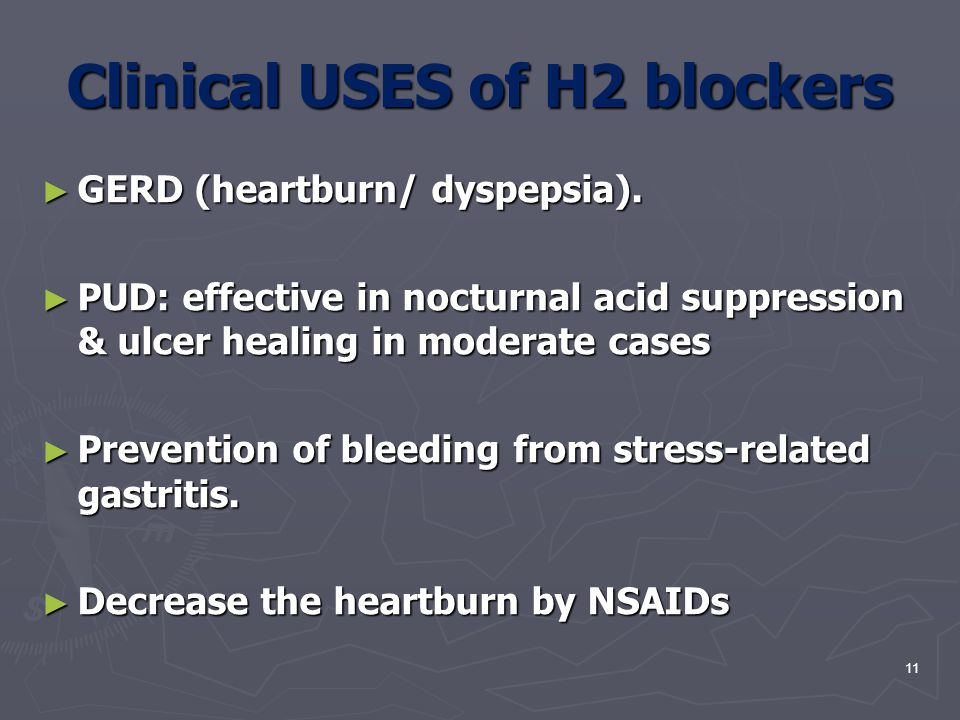 Clinical USES of H2 blockers ► GERD (heartburn/ dyspepsia). ► PUD: effective in nocturnal acid suppression & ulcer healing in moderate cases ► Prevent