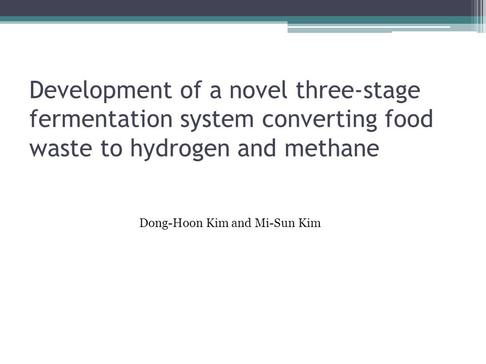 Development of a novel three-stage fermentation system converting food waste to hydrogen and methane Dong-Hoon Kim and Mi-Sun Kim