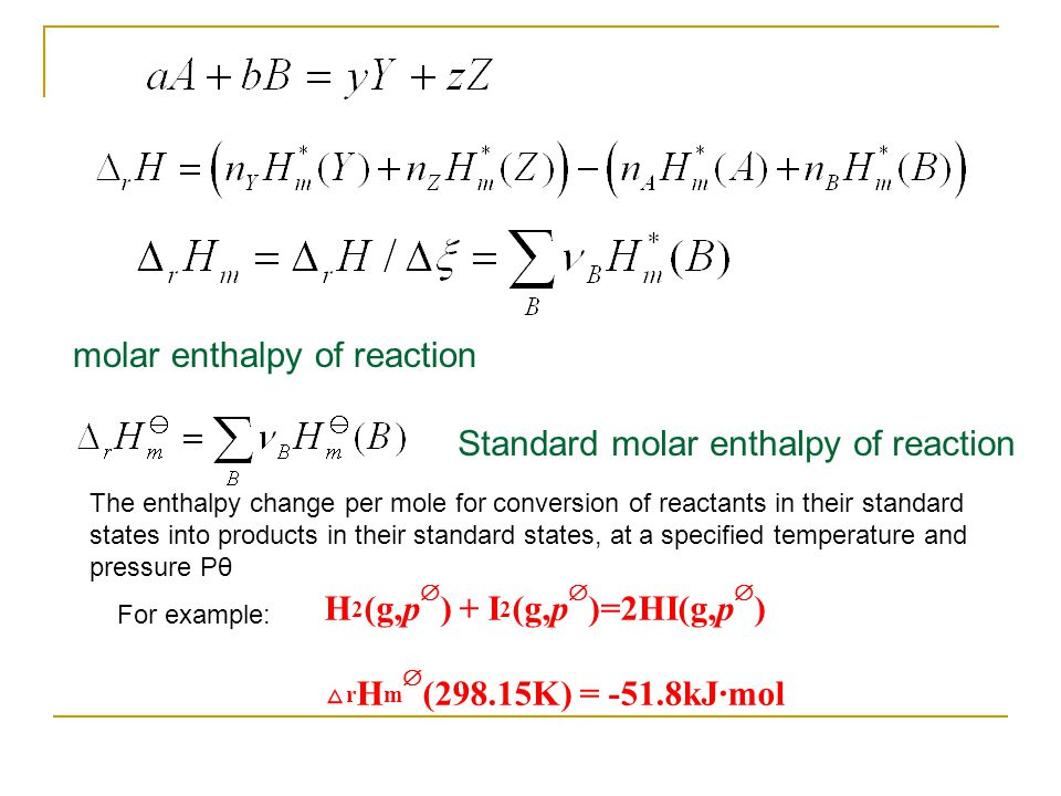 Calculation of standard enthalpy of reactions (1) By standard molar enthalpy of formation The enthalpy change when one mole of the compound is formed at 100 kPa pressure and given temperature from the elements in their stable states at that pressure and temperature.