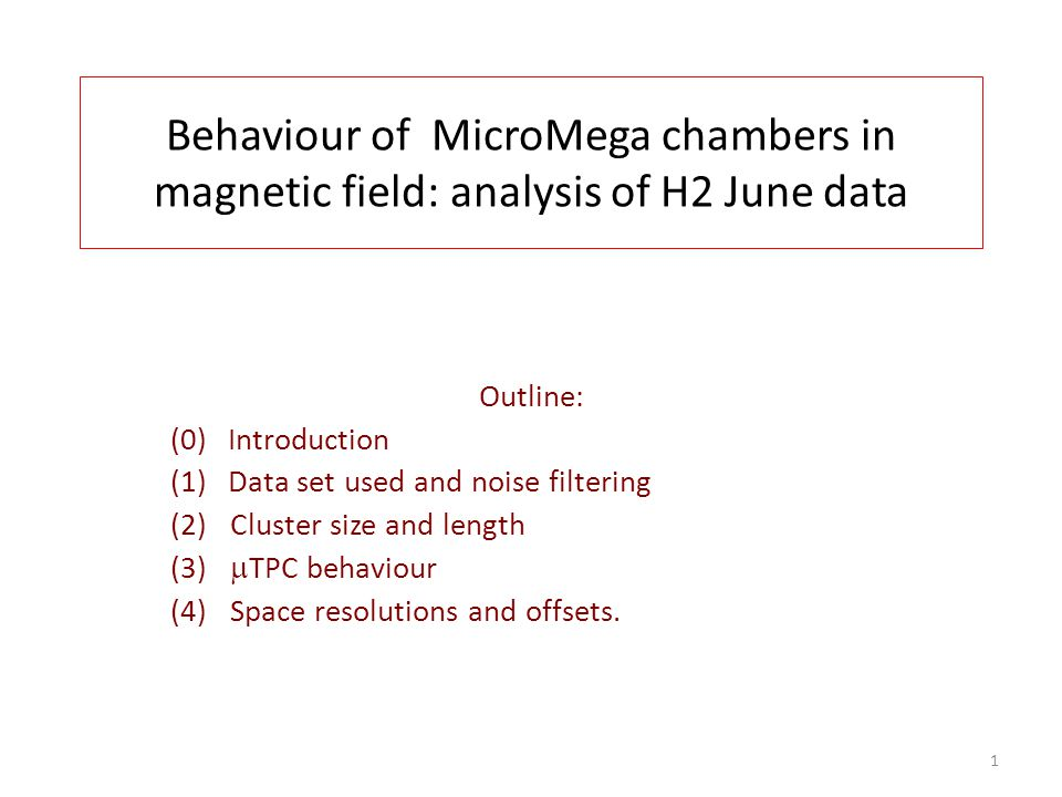 Behaviour of MicroMega chambers in magnetic field: analysis of H2 June data Outline: (0) Introduction (1) Data set used and noise filtering (2)Cluster size and length (3)  TPC behaviour (4)Space resolutions and offsets.