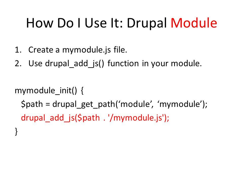 How Do I Use It: Drupal Module 1.Create a mymodule.js file.