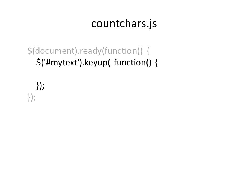 countchars.js $(document).ready(function() { $( #mytext ).keyup( function() { });
