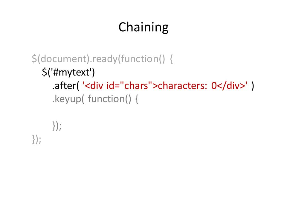 Chaining $(document).ready(function() { $('#mytext').after( ' characters: 0 ' ).keyup( function() { });