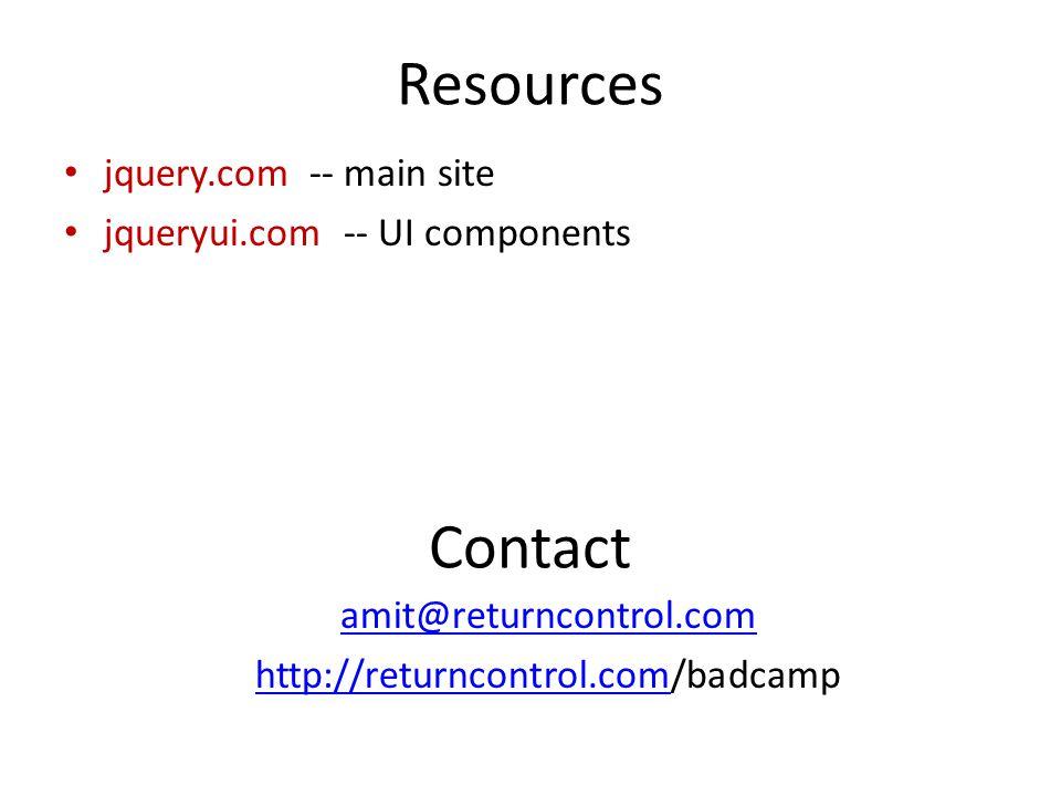 Resources jquery.com -- main site jqueryui.com -- UI components Contact amit@returncontrol.com http://returncontrol.comhttp://returncontrol.com/badcamp