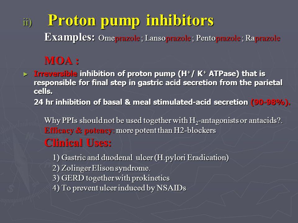 ii) Proton pump inhibitors Examples: Omeprazole ; Lansoprazole ; Pentoprazole ; Raprazole Examples: Omeprazole ; Lansoprazole ; Pentoprazole ; Raprazo
