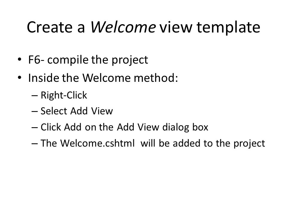 Create a Welcome view template F6- compile the project Inside the Welcome method: – Right-Click – Select Add View – Click Add on the Add View dialog b
