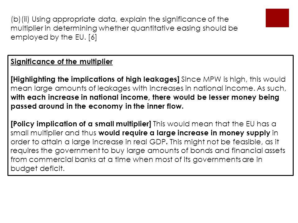 (b)(ii) Using appropriate data, explain the significance of the multiplier in determining whether quantitative easing should be employed by the EU. [6