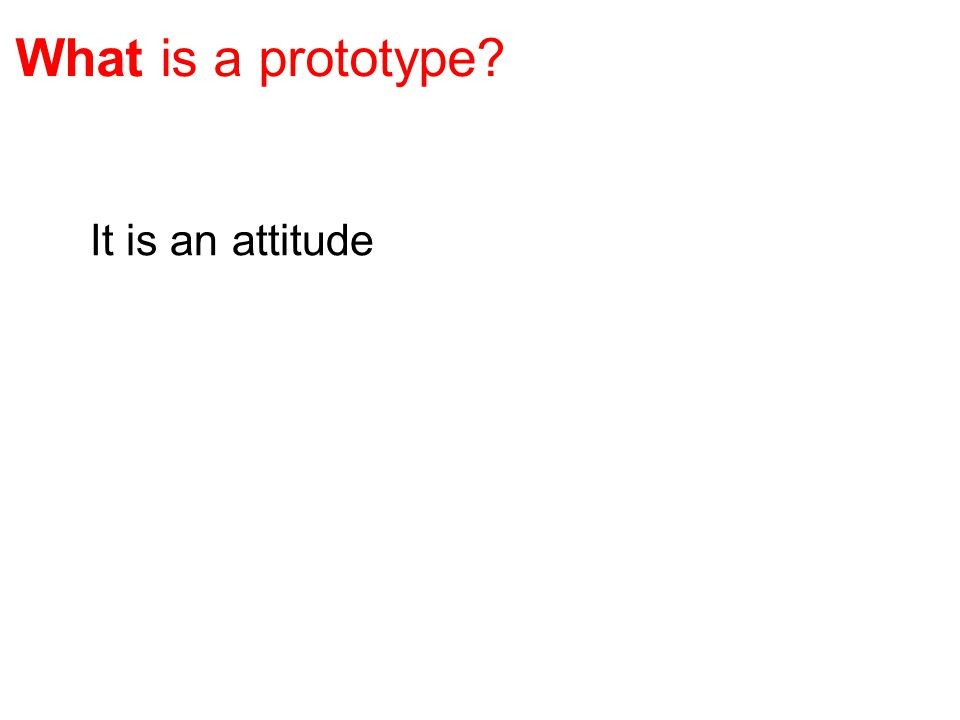 It is an attitude What is a prototype