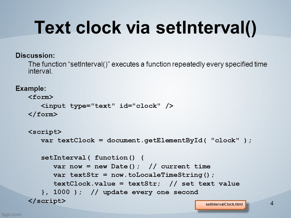 Text clock via setInterval() Discussion: The function setInterval() executes a function repeatedly every specified time interval.