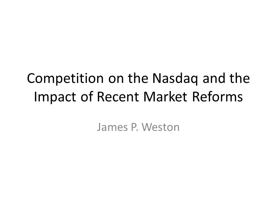 Competition on the Nasdaq and the Impact of Recent Market Reforms James P. Weston