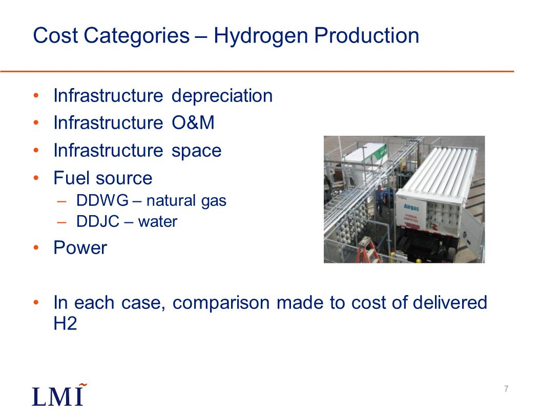 Cost Categories – Hydrogen Production Infrastructure depreciation Infrastructure O&M Infrastructure space Fuel source –DDWG – natural gas –DDJC – water Power In each case, comparison made to cost of delivered H2 7