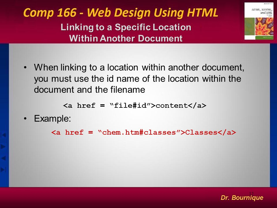 Linking to a Specific Location Within Another Document When linking to a location within another document, you must use the id name of the location within the document and the filename content Example: Classes 12