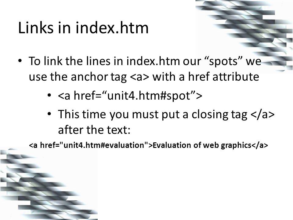 Add Links to index.htm Unit Four: Graphics Evaluation of web graphics GIF vs. JPEG Web photo album