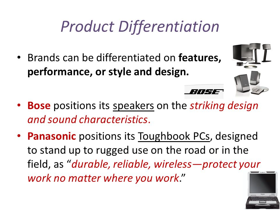 Product Differentiation Brands can be differentiated on features, performance, or style and design.