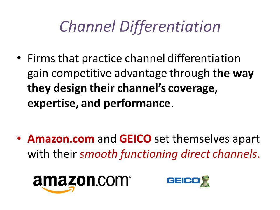 Channel Differentiation Firms that practice channel differentiation gain competitive advantage through the way they design their channel's coverage, expertise, and performance.