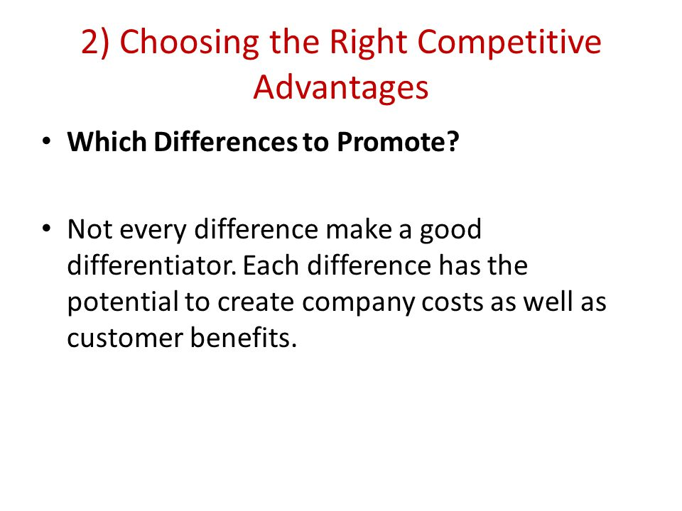 2) Choosing the Right Competitive Advantages Which Differences to Promote.