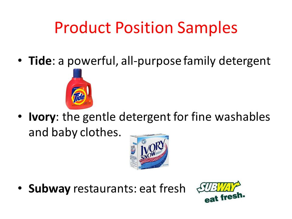 Product Position Samples Tide: a powerful, all-purpose family detergent Ivory: the gentle detergent for fine washables and baby clothes.