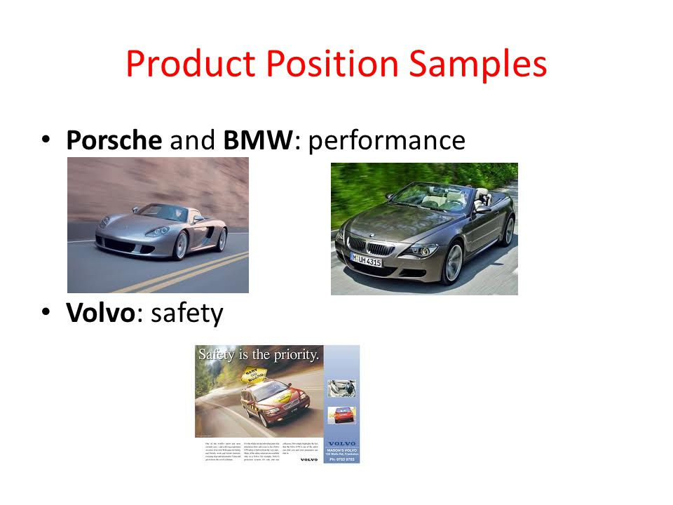 Product Position Samples Porsche and BMW: performance Volvo: safety