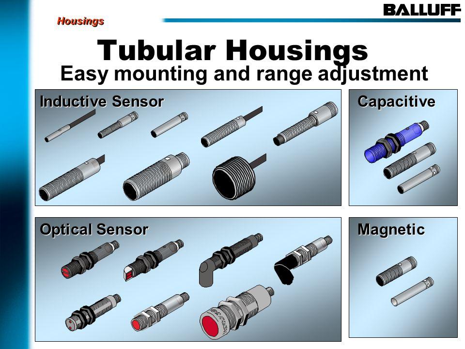 Inductive Sensor Tubular Housings Easy mounting and range adjustment Optical Sensor Capacitive Magnetic Housings