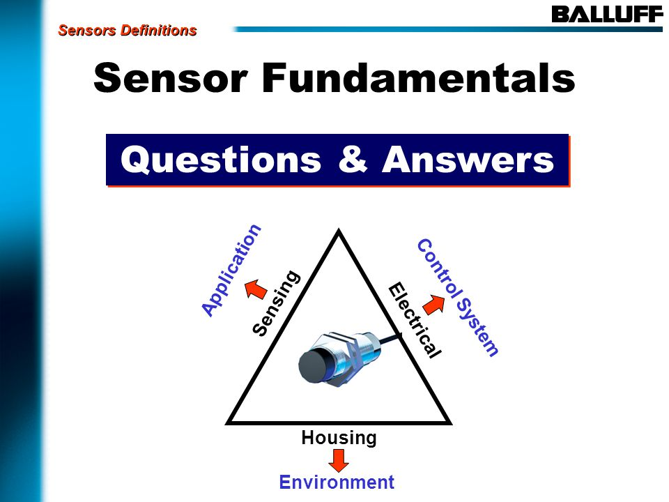 Sensor Fundamentals Sensing Housing Electrical Application Control System Environment Sensors Definitions Questions & Answers