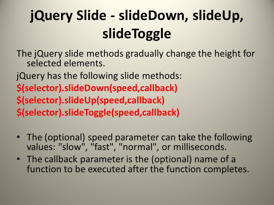 jQuery Slide - slideDown, slideUp, slideToggle The jQuery slide methods gradually change the height for selected elements.