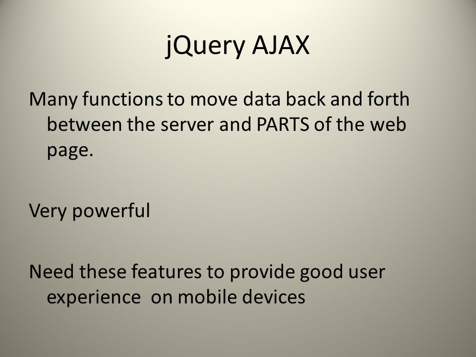 jQuery AJAX Many functions to move data back and forth between the server and PARTS of the web page.