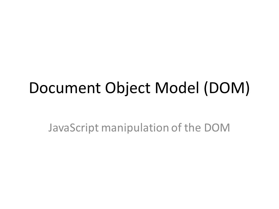 Document Object Model (DOM) JavaScript manipulation of the DOM