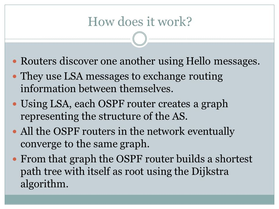 How does it work. Routers discover one another using Hello messages.