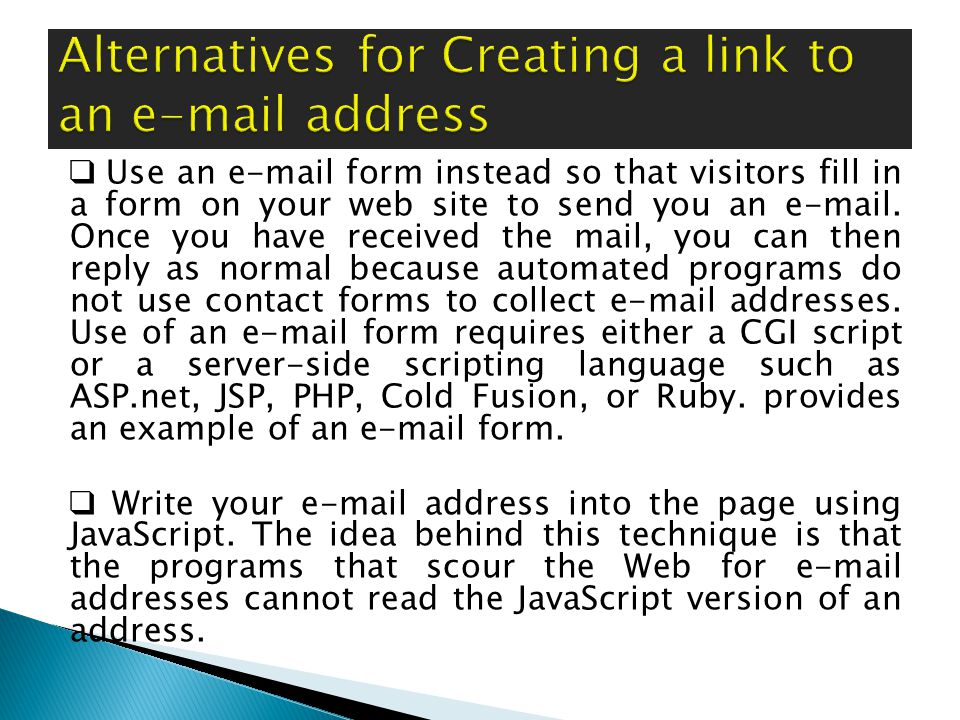❑ Use an e-mail form instead so that visitors fill in a form on your web site to send you an e-mail.