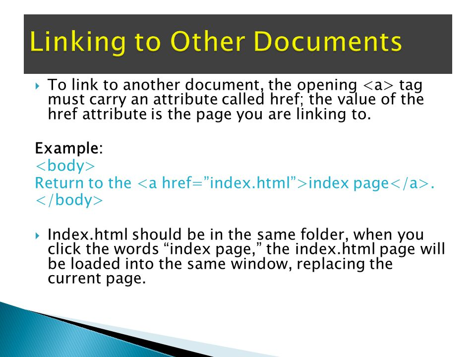  To link to another document, the opening tag must carry an attribute called href; the value of the href attribute is the page you are linking to.