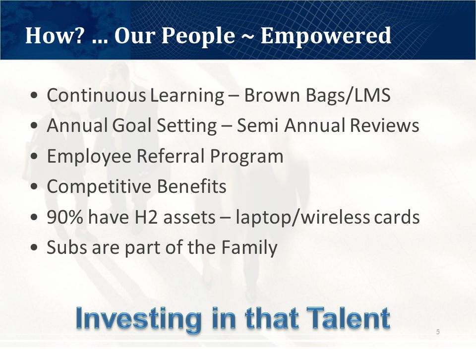 3 Yr Strategic Plan End-to-End Sales Process Detailed Recruiting and Orientation Process Engagement Management Process Detail Subcontractor Management Processes Regular Consultant & Compliance Training Company Intranet/Collaboration Space DCAA compliant Timekeeping and Accounting Policies Individual Performance Management Comprehensive Employee Benefits How.