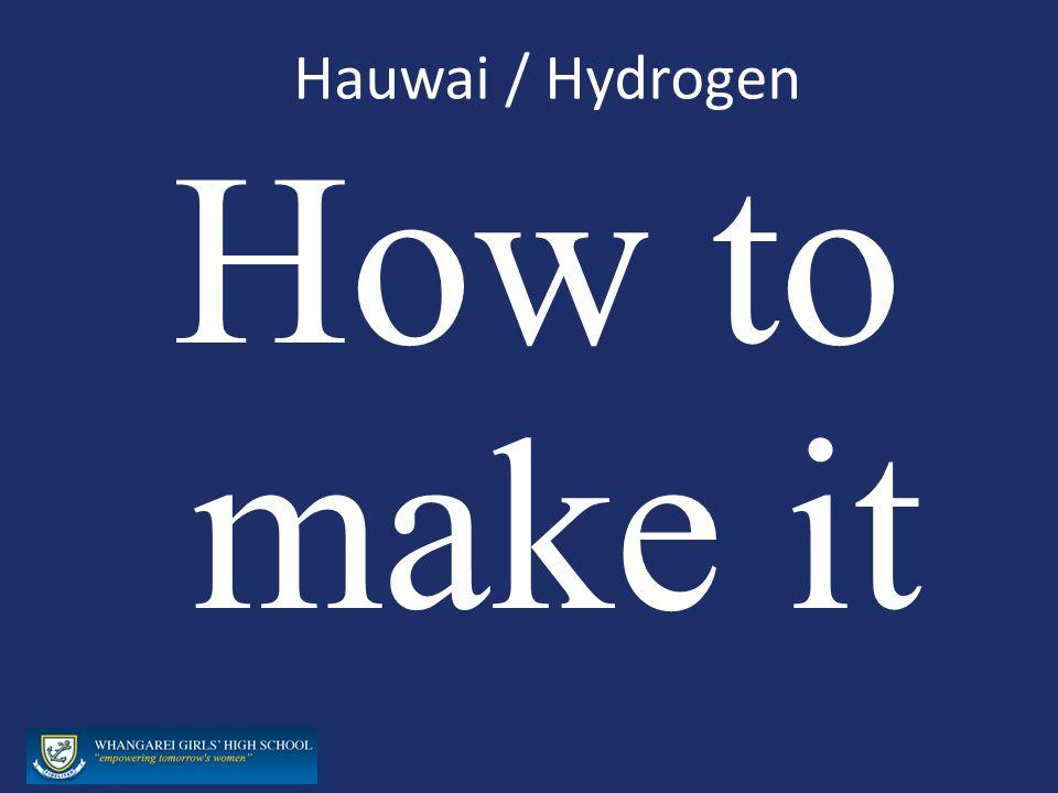 Hauwai / Hydrogen How to make it
