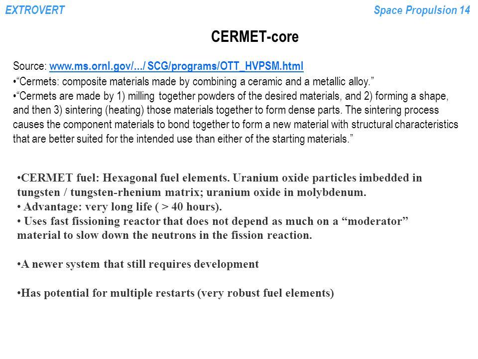 EXTROVERTSpace Propulsion 14 CERMET-core CERMET fuel: Hexagonal fuel elements. Uranium oxide particles imbedded in tungsten / tungsten-rhenium matrix;