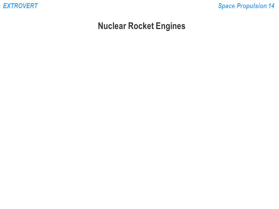 EXTROVERTSpace Propulsion 14 Reactor Comparison: Table 8.2, Humble NervaParticle-BedCERMET Power (MW)157019452000 Thrust (N)334,061333,617445,267 PropellantH2 Fuel elementSolid rodPorous particle bed Solid rod Max temp (K)236132002507 Isp (s)825971930 Chamber pressure (Mpa) 3.1026.8934.136 Nozzle expansion ratio 100125120 Engine mass(Kg)1013817059091 Total shield mass(Kg) 1590